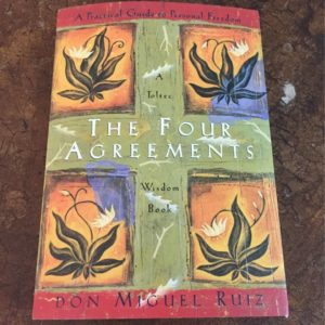 The Four Agreements – Part Five of a Five Part Series by Eric Burnham